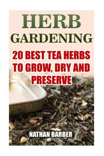 Herb Gardening: 20 Best Tea Herbs To Grow, Dry And ...