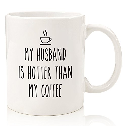 My Husband Is Hotter Than Coffee Funny Mug Best Birthday Or Anniversary Gifts For Wife Her Unique Present Idea From Fun Novelty Cup